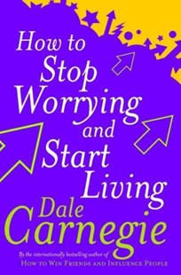 How To Stop Worrying And Start Living by Dale Carnegie (9780749307233) - PaperBack - Business & Finance Careers